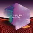Strange Talk Cast Away