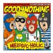 GOOD4NOTHING MELODIC-HOLIC