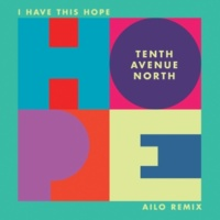 Tenth Avenue North I Have This Hope (Ailo Remix)