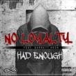 Had Enough/Garrett Heck No Loyalty