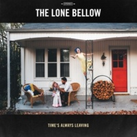 The Lone Bellow Time's Always Leaving