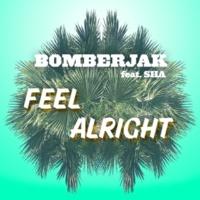Bomberjak/Sha Feel Alright (feat.Sha)