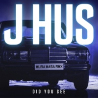 J Hus Did You See (Mura Masa Remix)