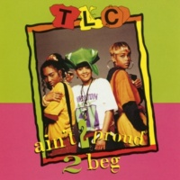 "TLC Ain't 2 Proud 2 Beg (U.S. 7"" Edit)"