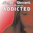 Serge Devant/Hadley Addicted (Club Mix) (feat.Hadley)