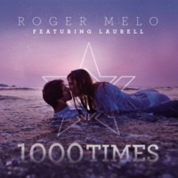 Roger Melo/Laurell 1000 Times (feat.Laurell)