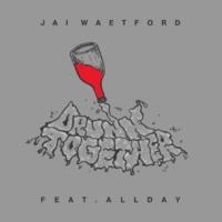 Jai Waetford/Allday Drunk Together (feat.Allday)