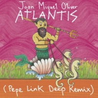 Joan Miquel Oliver Atlantis (Pepe Link Deep Remix)