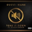 Gucci Mane Tone it Down (feat. Chris Brown)