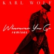 カール・ウルフ Wherever You Go [Remixes]