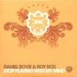 Daniel Bovie & Roy Rox Stop Playing With My Mind (Club Mix)