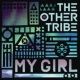 The Other Tribe My Girl (Radio Edit)
