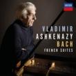 ヴラディーミル・アシュケナージ Bach: French Suites, BWV 812-817