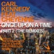 Carl Kennedy Once Upon a Time (feat. Cheyenne) [Remixes]