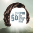 Philippe Entremont Chopin - The 50 Best Classical Masterpieces