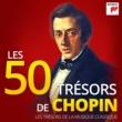 Philippe Entremont Les 50 Trésors de Chopin - Les Trésors de la Musique Classique