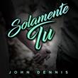 John Dennis Para Tenerte Otra Vez