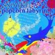 シュノーケル popcorn labyrinth