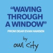 Owl City Waving Through A Window (From Dear Evan Hansen)