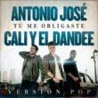 Antonio José/Cali Y El Dandee Tú Me Obligaste [Versión Pop]