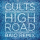 Cults High Road (Baio Remix)
