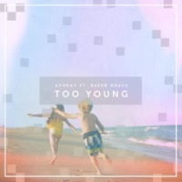 ayokay/Baker Grace Too Young (feat.Baker Grace)