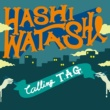 HASHI-WATASHI Im Rapper ? ~cheap word~