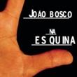 João Bosco Na Es Quina