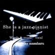 Silky masaharu She is a jazz pianist