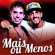 Cacio & Marcos Mais ou Menos
