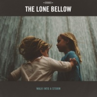 The Lone Bellow Walk Into a Storm