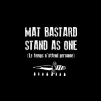 Mat Bastard Stand As One (Le temps n'attend personne) [Edit]