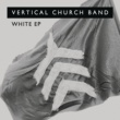 Vertical Worship White - EP