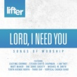 Various Lord I Need You (Songs of Worship)