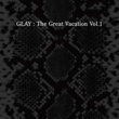 GLAY THE GREAT VACATION VOL.1 ~SUPER BEST OF GLAY~