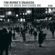 Tim Berne's Snakeoil You've Been Watching Me