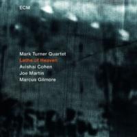 Mark Turner Quartet Lathe Of Heaven