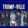 Tom Dyer Trump-Ville