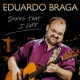Eduardo Braga Songs That I Love