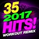 Workout Buddy 35 2017 Hits! Workout Remix