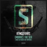 Atmozfears Embrace The Sea (WiSH Outdoor 2017 Anthem) (Original Mix)