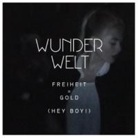 Wunderwelt Freiheit = Gold (Hey Boy!)