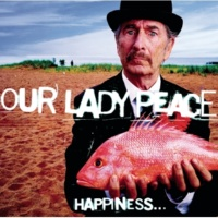 Our Lady Peace Happiness...Is Not a Fish That You Can Catch