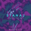 Stanaj The Way I Love Her [Acoustic]