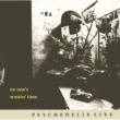 PSYCHEDELIX NO ONE'S WASTIN' TIME -revisited-