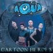AQUA Cartoon Heroes