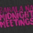 Midnight Meetings Bahala Na