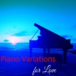 Piano Essentials Piano Variations for Love - Instrumental Piano Songs for Emotions in Love
