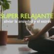 Descansa Super Relajante - Aliviar la Ansiedad y Sanar el Cuerpo, Objetivo Bienestar para Armonizar el Alma