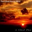 The Close House Mine A Silent Plea